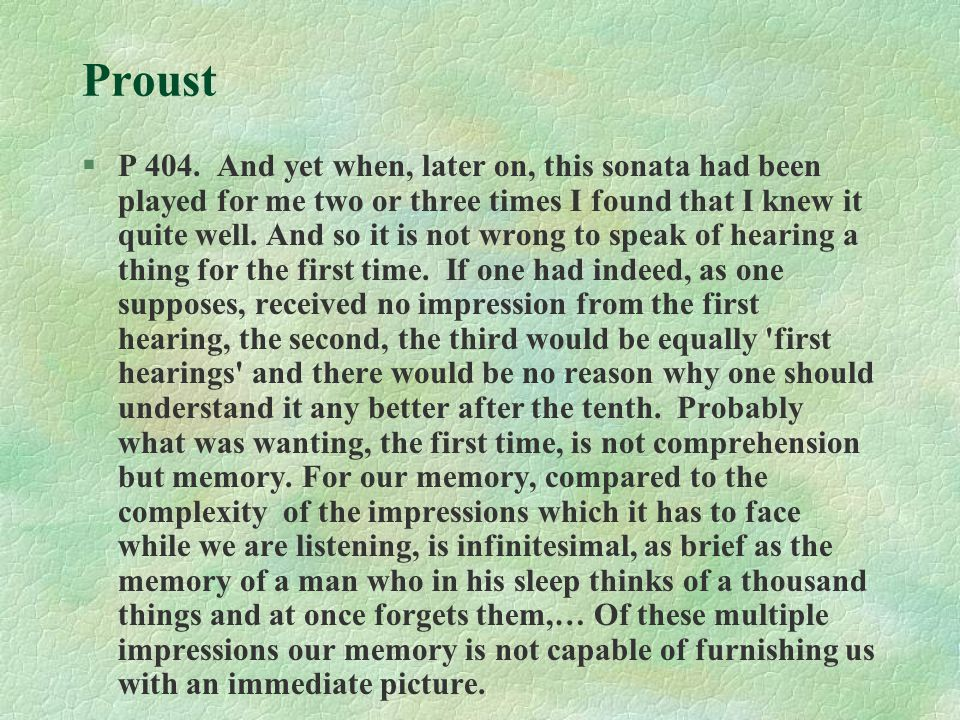 Proust §P 404. And yet when, later on, this sonata had been played for me two or three times I found that I knew it quite well. And so it is not wrong