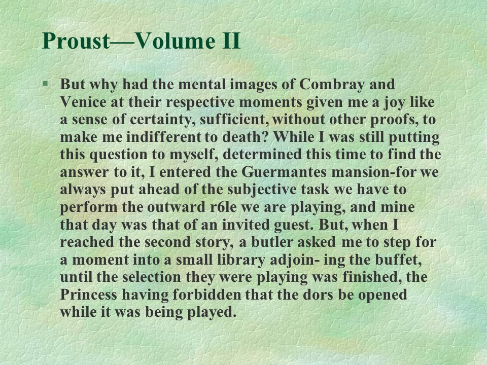 Proust—Volume II §But why had the mental images of Combray and Venice at their respective moments given me a joy like a sense of certainty, sufficient