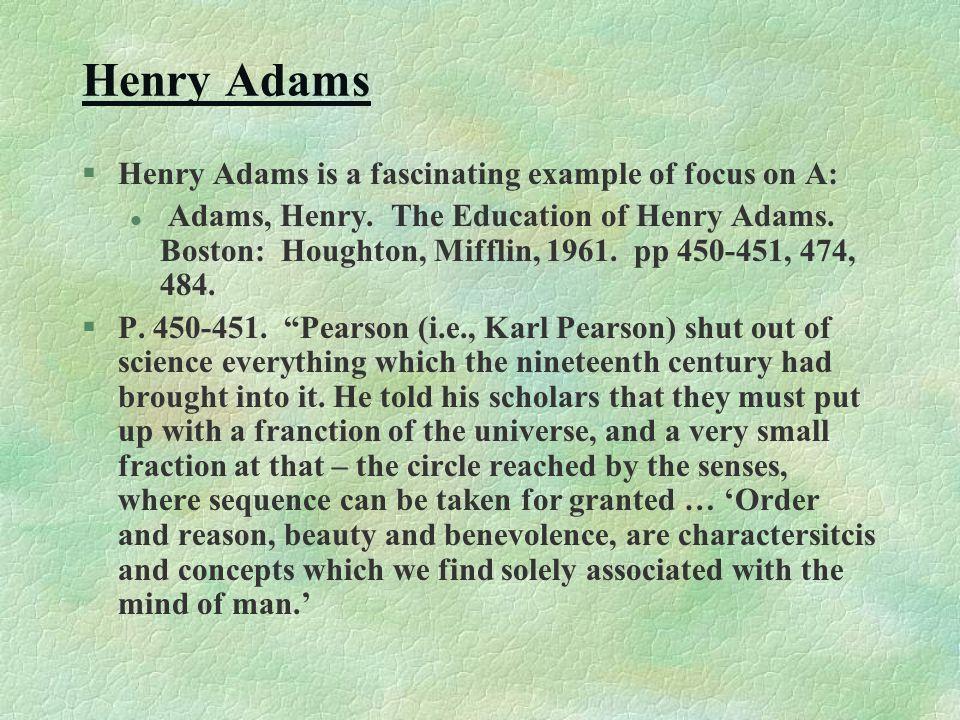 Henry Adams §Henry Adams is a fascinating example of focus on A: l Adams, Henry.