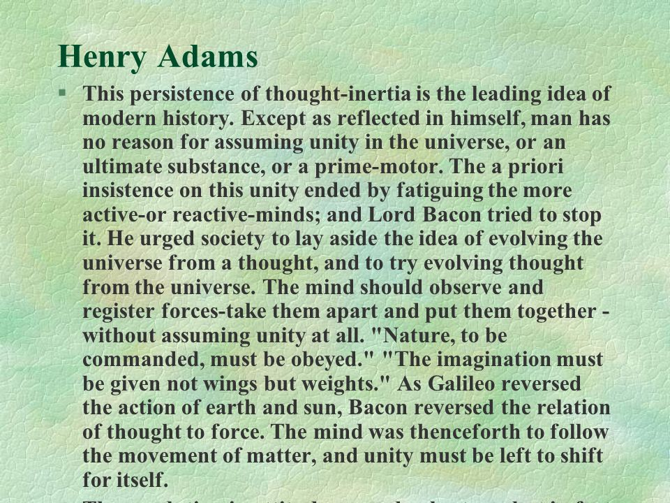 Henry Adams §This persistence of thought-inertia is the leading idea of modern history.