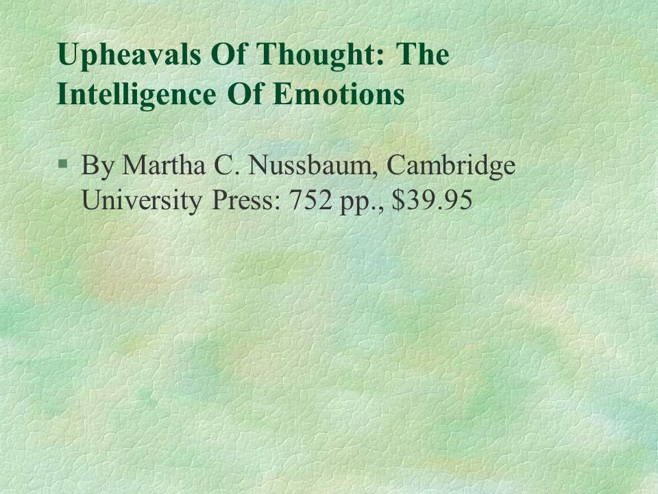 Upheavals Of Thought: The Intelligence Of Emotions §By Martha C. Nussbaum, Cambridge University Press: 752 pp., $39.95