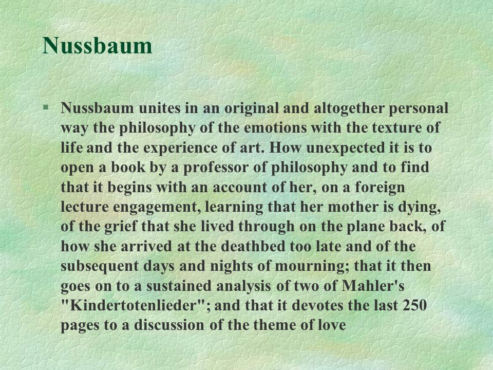 Nussbaum §Nussbaum unites in an original and altogether personal way the philosophy of the emotions with the texture of life and the experience of art