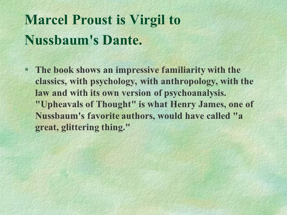 Marcel Proust is Virgil to Nussbaum's Dante. §The book shows an impressive familiarity with the classics, with psychology, with anthropology, with the
