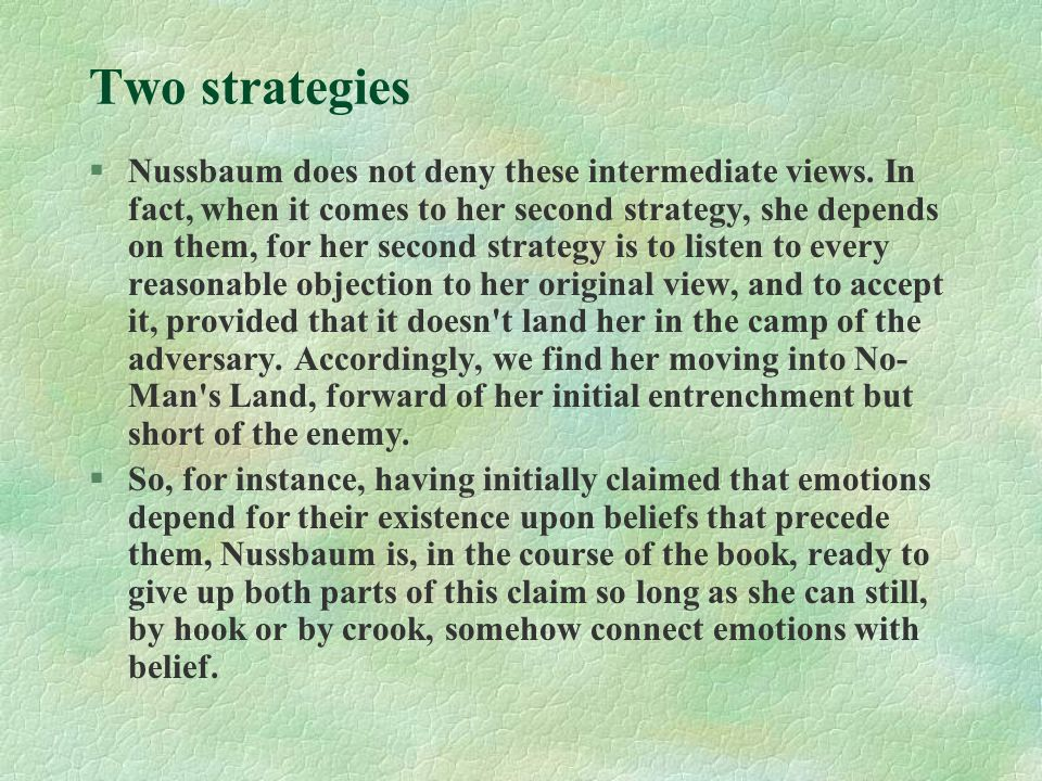 Two strategies §Nussbaum does not deny these intermediate views.