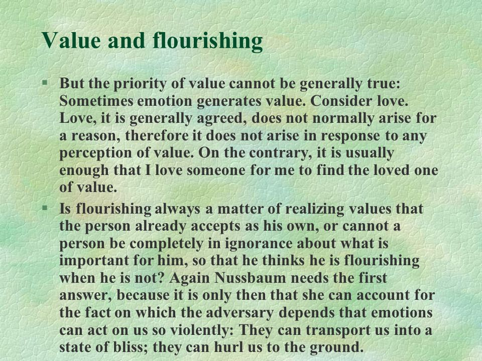 Value and flourishing §But the priority of value cannot be generally true: Sometimes emotion generates value.