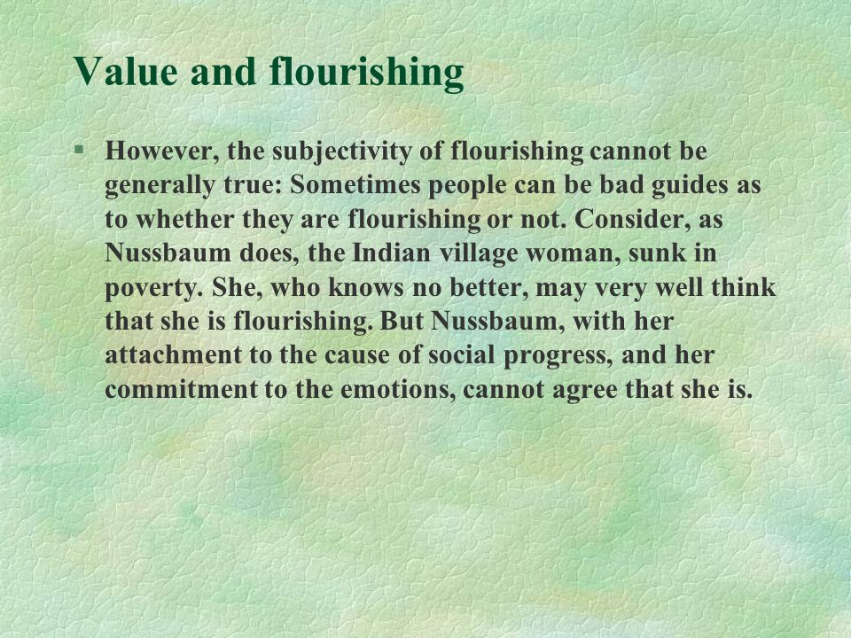 Value and flourishing §However, the subjectivity of flourishing cannot be generally true: Sometimes people can be bad guides as to whether they are fl
