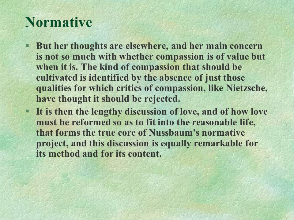 Normative §But her thoughts are elsewhere, and her main concern is not so much with whether compassion is of value but when it is.
