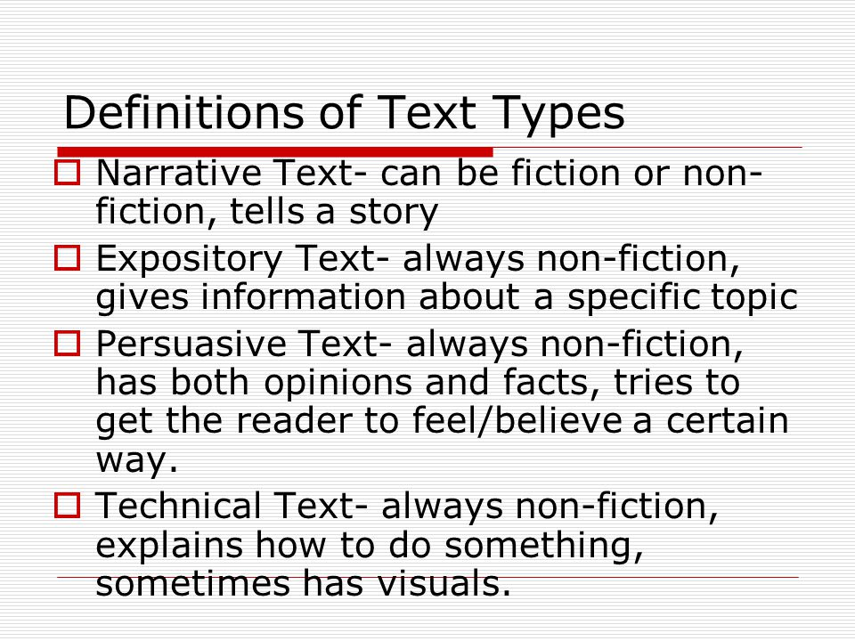 Definitions of Text Types  Narrative Text- can be fiction or non- fiction, tells a story  Expository Text- always non-fiction, gives information abo
