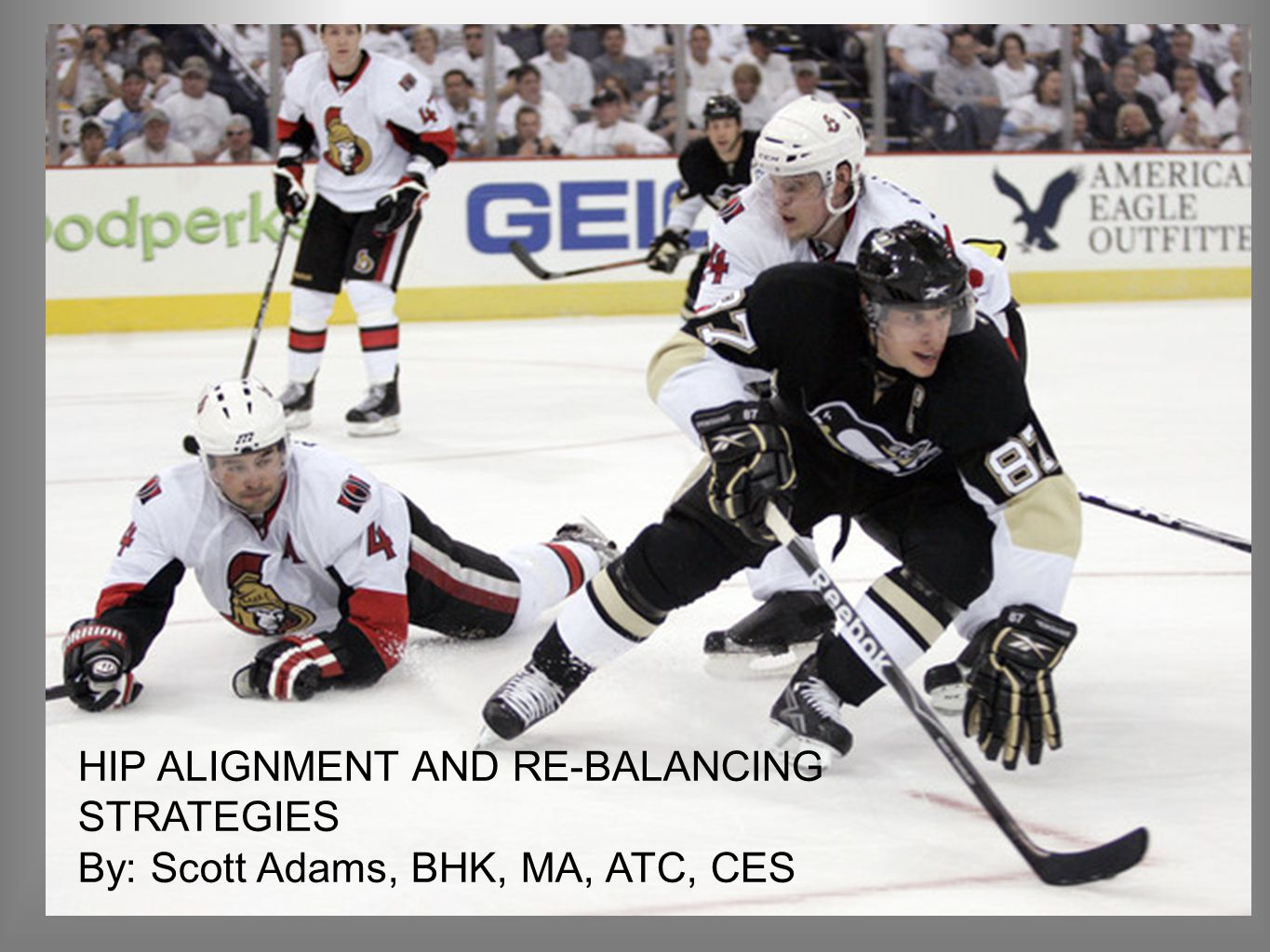HIP ALIGNMENT AND REBALANCING STRATEGIES HIP ALIGNMENT AND RE-BALANCING STRATEGIES By: Scott Adams, BHK, MA, ATC, CES