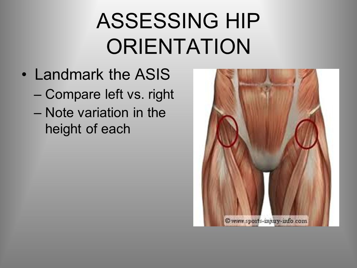 ASSESSING HIP ORIENTATION Landmark the ASIS –Compare left vs.