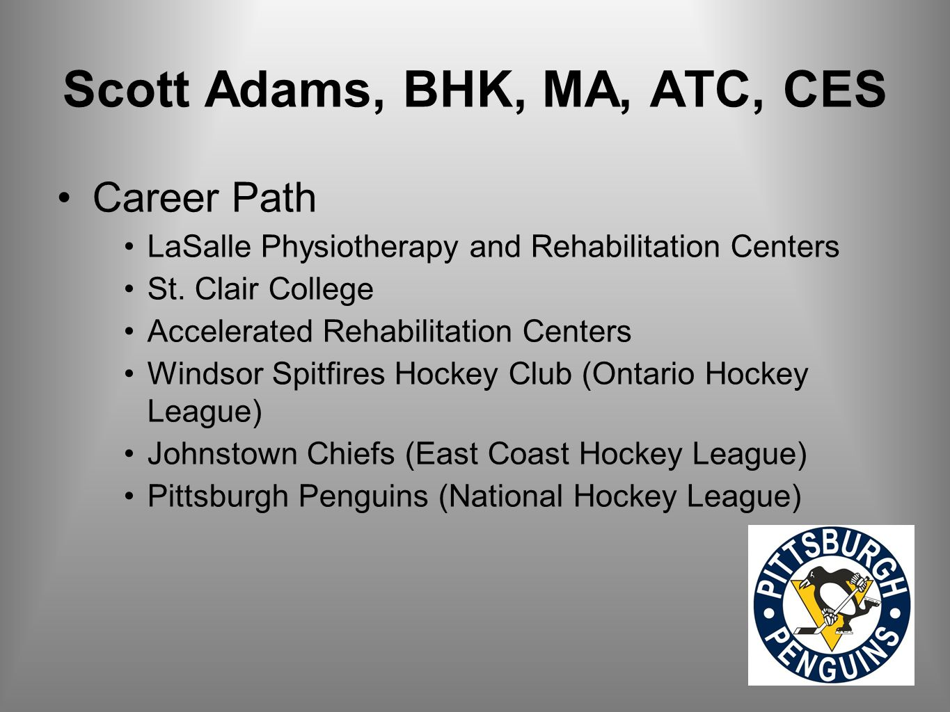 Scott Adams, BHK, MA, ATC, CES Career Path LaSalle Physiotherapy and Rehabilitation Centers St.