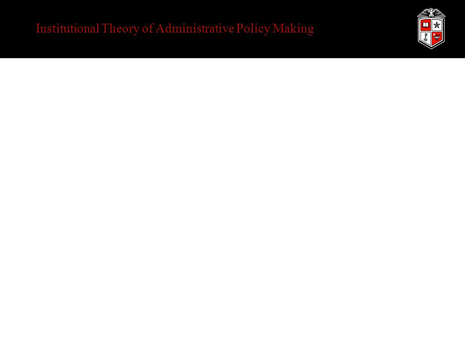 Institutional Theory of Administrative Policy Making