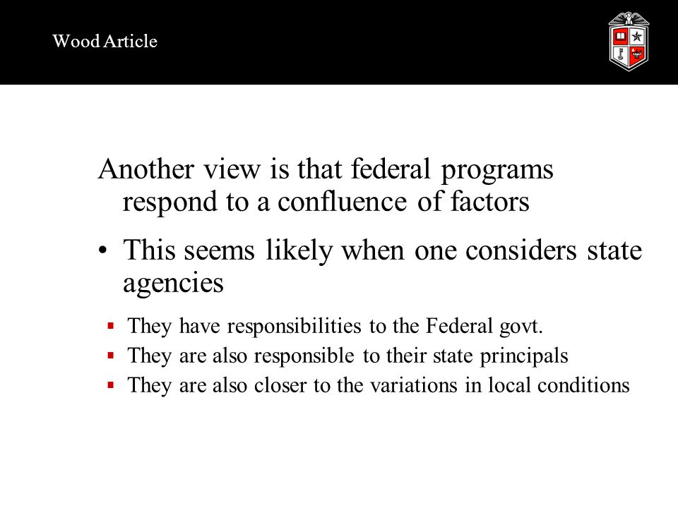 Wood Article Another view is that federal programs respond to a confluence of factors This seems likely when one considers state agencies  They have responsibilities to the Federal govt.