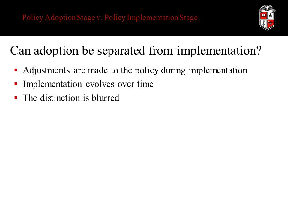 Policy Adoption Stage v. Policy Implementation Stage Can adoption be separated from implementation.