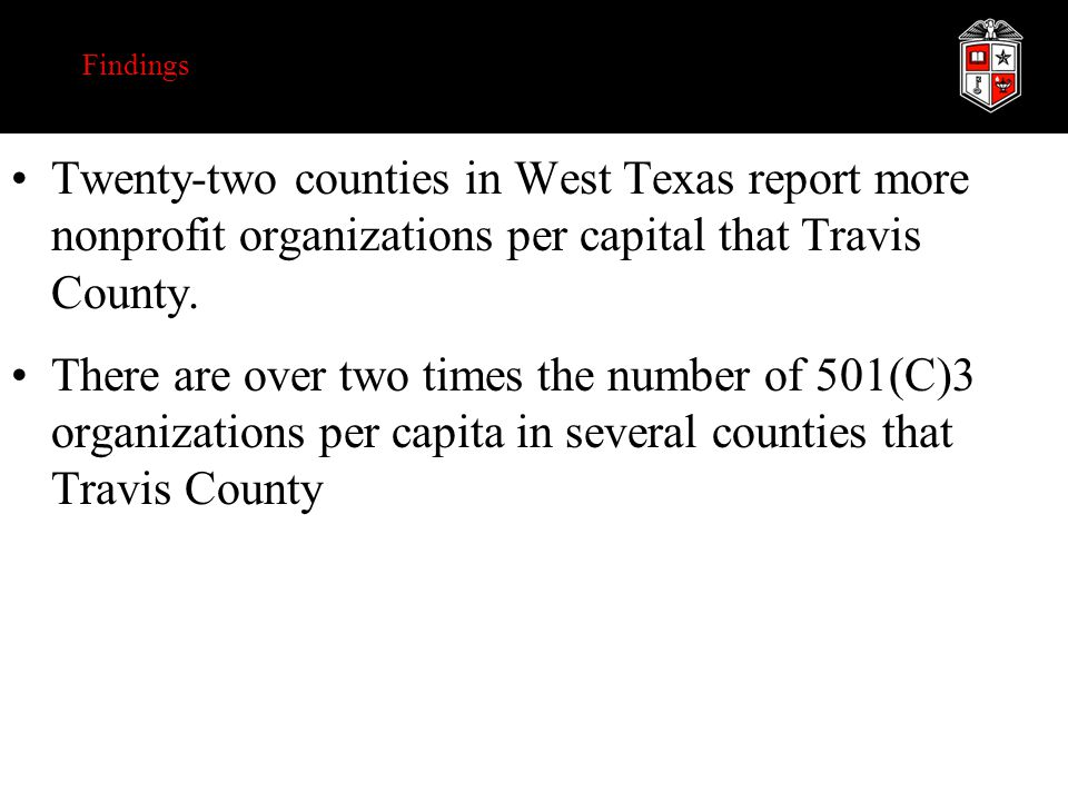 Findings Twenty-two counties in West Texas report more nonprofit organizations per capital that Travis County.
