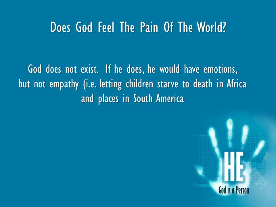 Does God Feel The Pain Of The World. God does not exist.