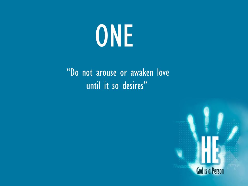 ONE Do not arouse or awaken love until it so desires