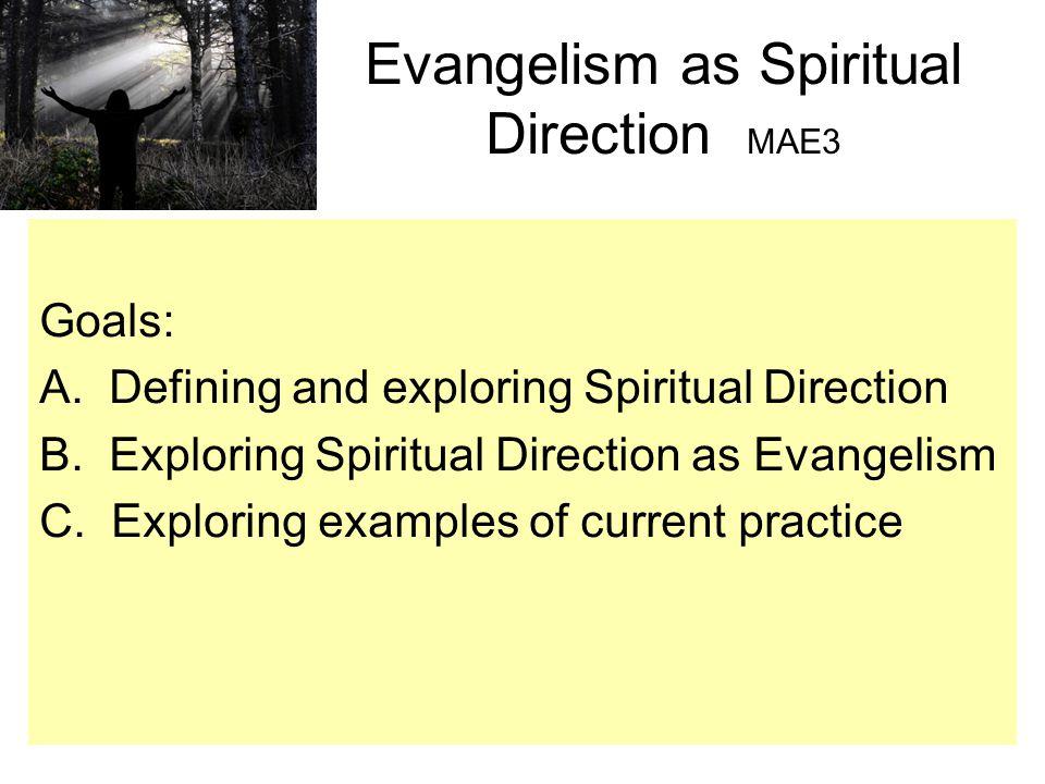 Evangelism as Spiritual Direction MAE3 Goals: A. Defining and exploring Spiritual Direction B.