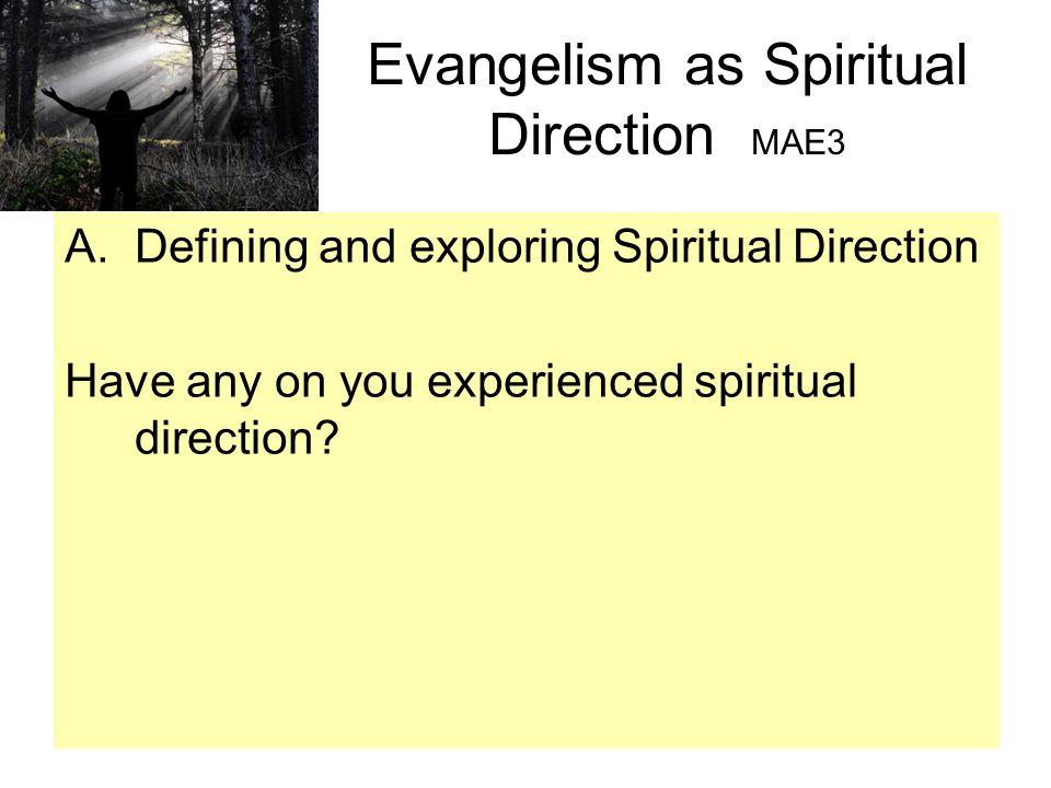 Evangelism as Spiritual Direction MAE3 A.Defining and exploring Spiritual Direction Have any on you experienced spiritual direction