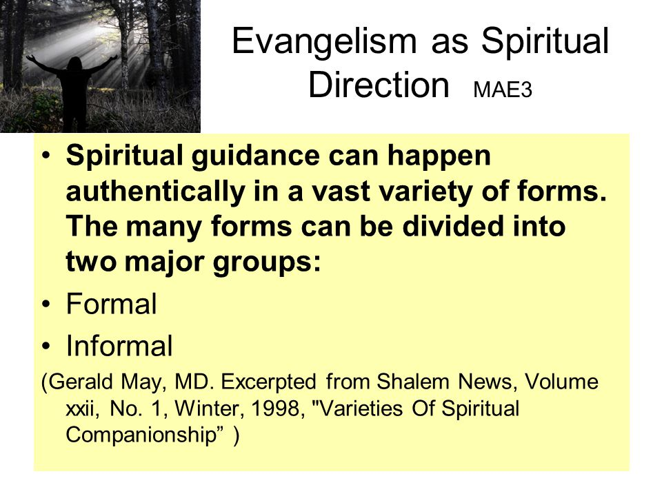 Evangelism as Spiritual Direction MAE3 Spiritual guidance can happen authentically in a vast variety of forms. The many forms can be divided into two