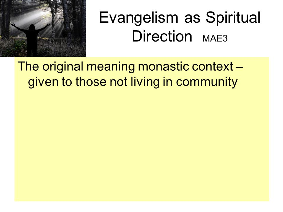 Evangelism as Spiritual Direction MAE3 The original meaning monastic context – given to those not living in community