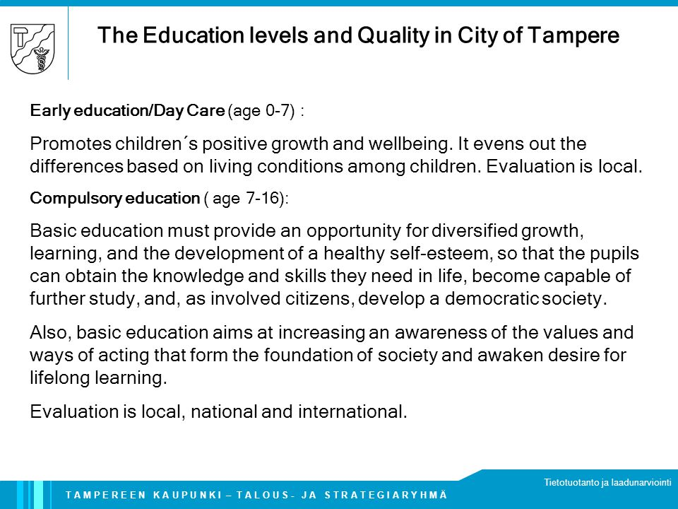 T A M P E R E E N K A U P U N K I – T A L O U S - J A S T R A T E G I A R Y H M Ä Tietotuotanto ja laadunarviointi The Education levels and Quality in City of Tampere Early education/Day Care (age 0-7) : Promotes children´s positive growth and wellbeing.