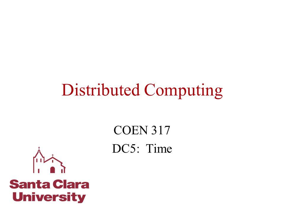 Distributed Computing COEN 317 DC5: Time