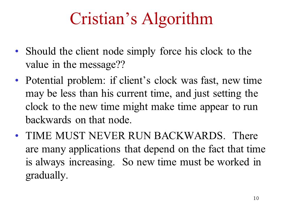 10 Cristian's Algorithm Should the client node simply force his clock to the value in the message?.