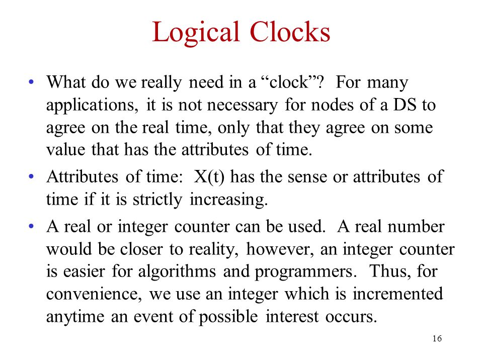 16 Logical Clocks What do we really need in a clock .