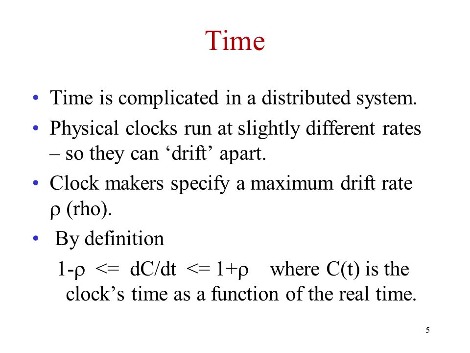 5 Time Time is complicated in a distributed system.