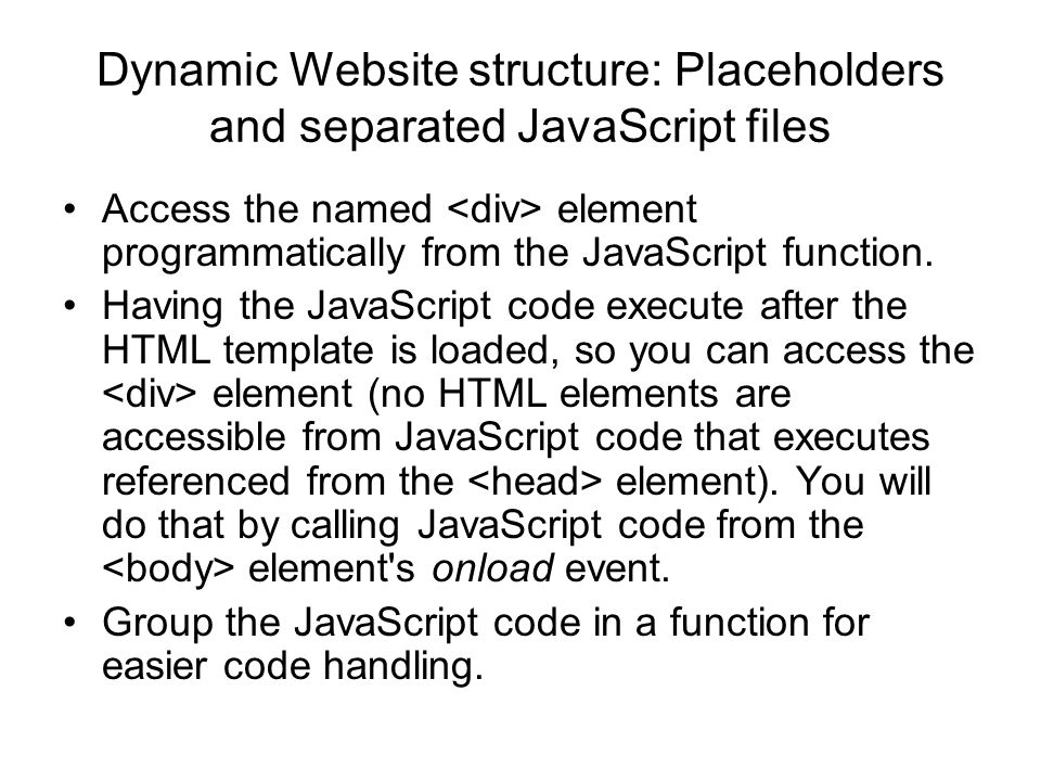 Dynamic Website structure: Placeholders and separated JavaScript files Access the named element programmatically from the JavaScript function.