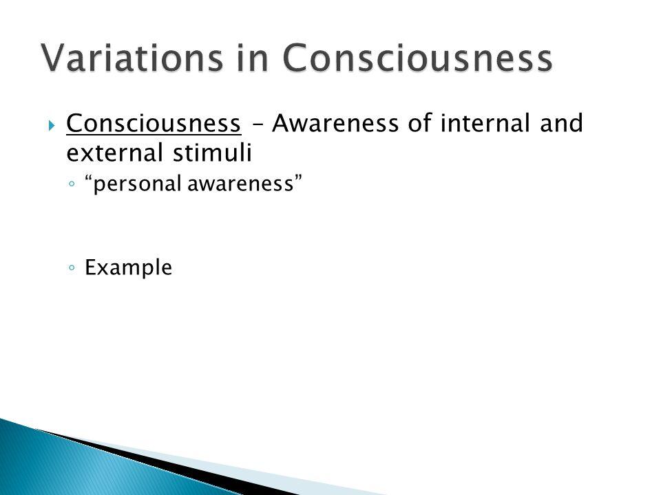 """ Consciousness – Awareness of internal and external stimuli ◦ """"personal awareness"""" ◦ Example"""