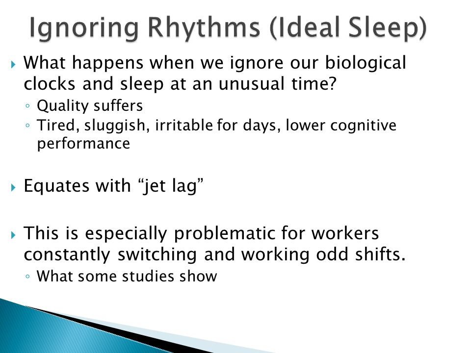  What happens when we ignore our biological clocks and sleep at an unusual time.