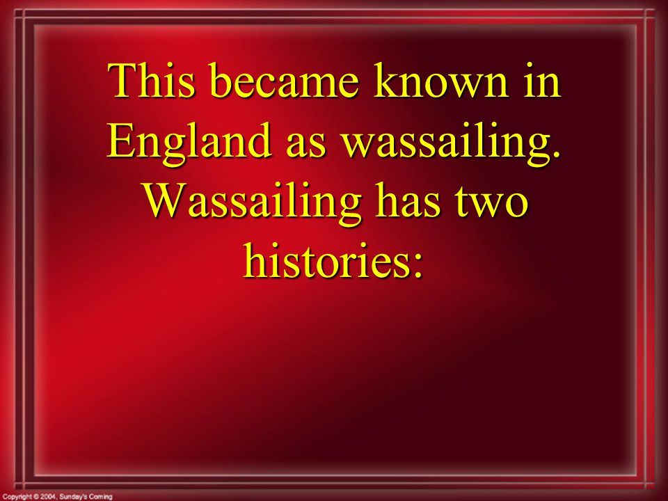 This became known in England as wassailing. Wassailing has two histories: