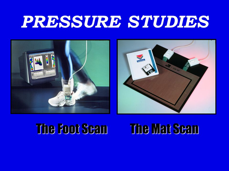 PRESSURE STUDIES The Foot Scan The Mat Scan The Foot Scan The Mat Scan