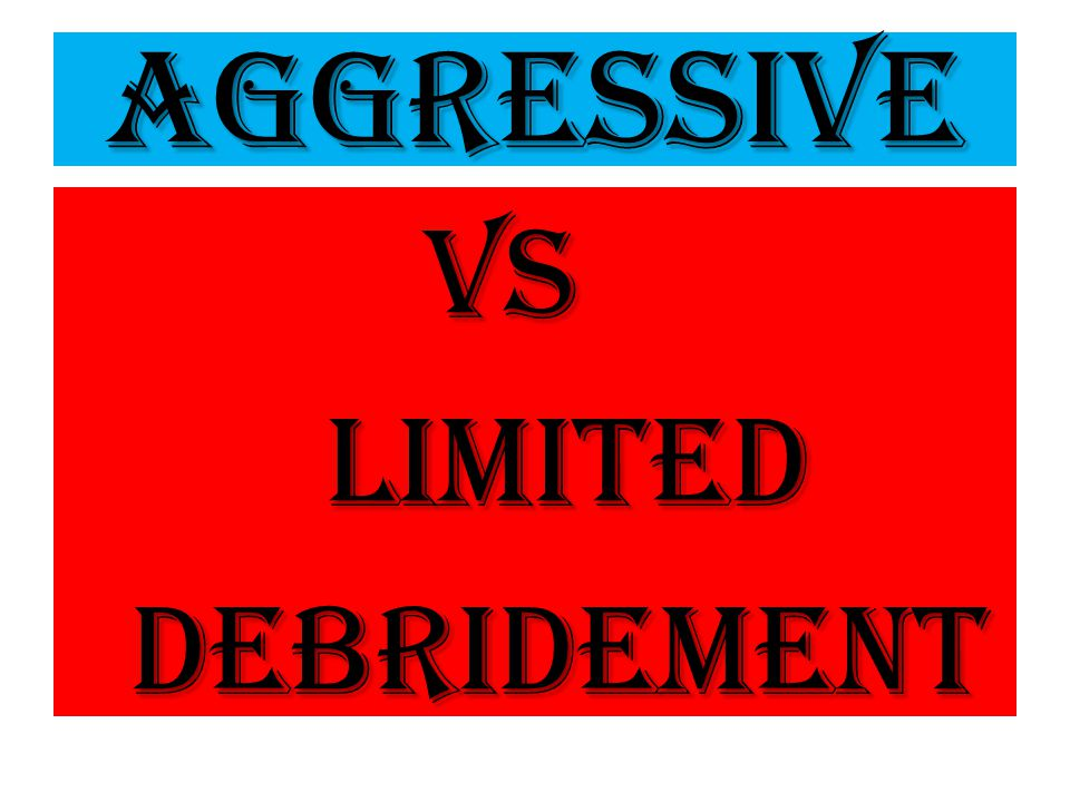 Aggressive VS Limited Limited debridement debridement