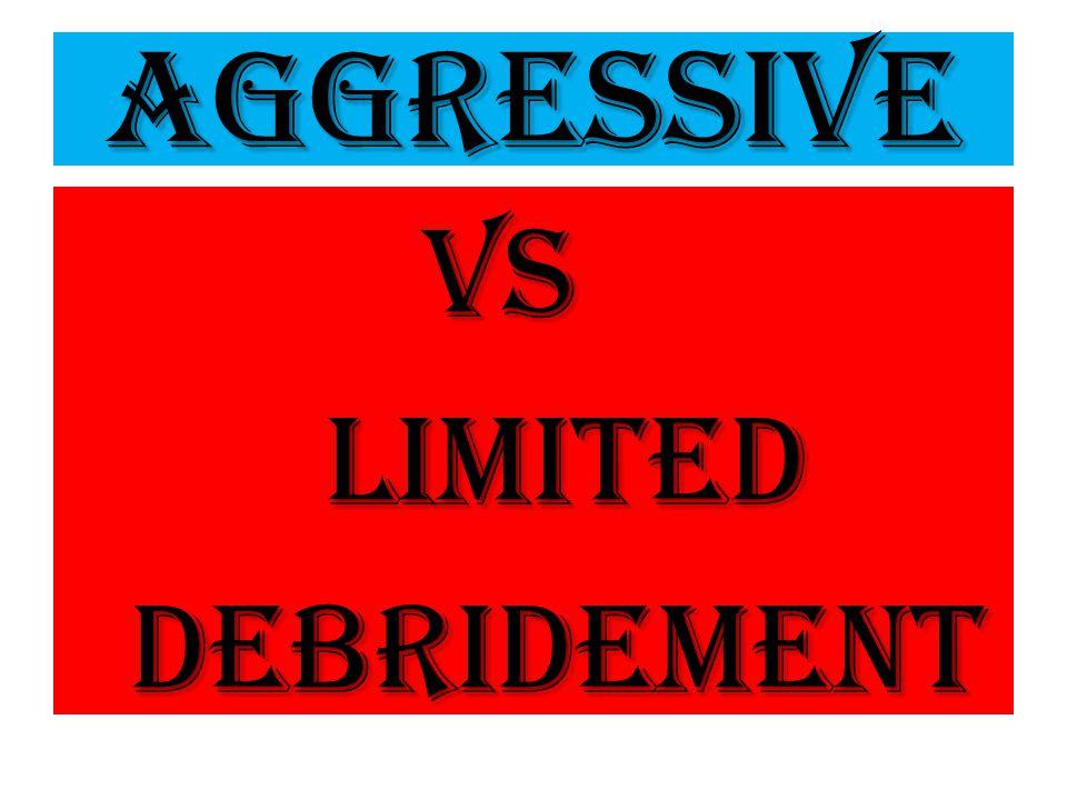 Aggressive VS Limited Limited debridement debridement