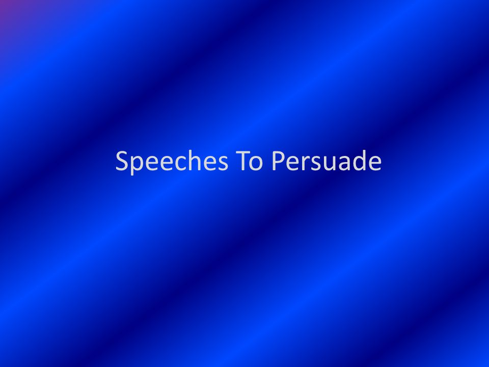 Section 1 What Is Persuasive Speaking.
