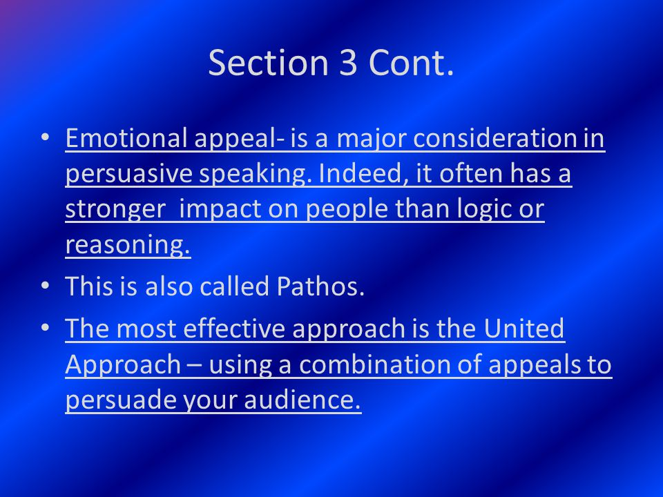 Section 3 Cont. Emotional appeal- is a major consideration in persuasive speaking.