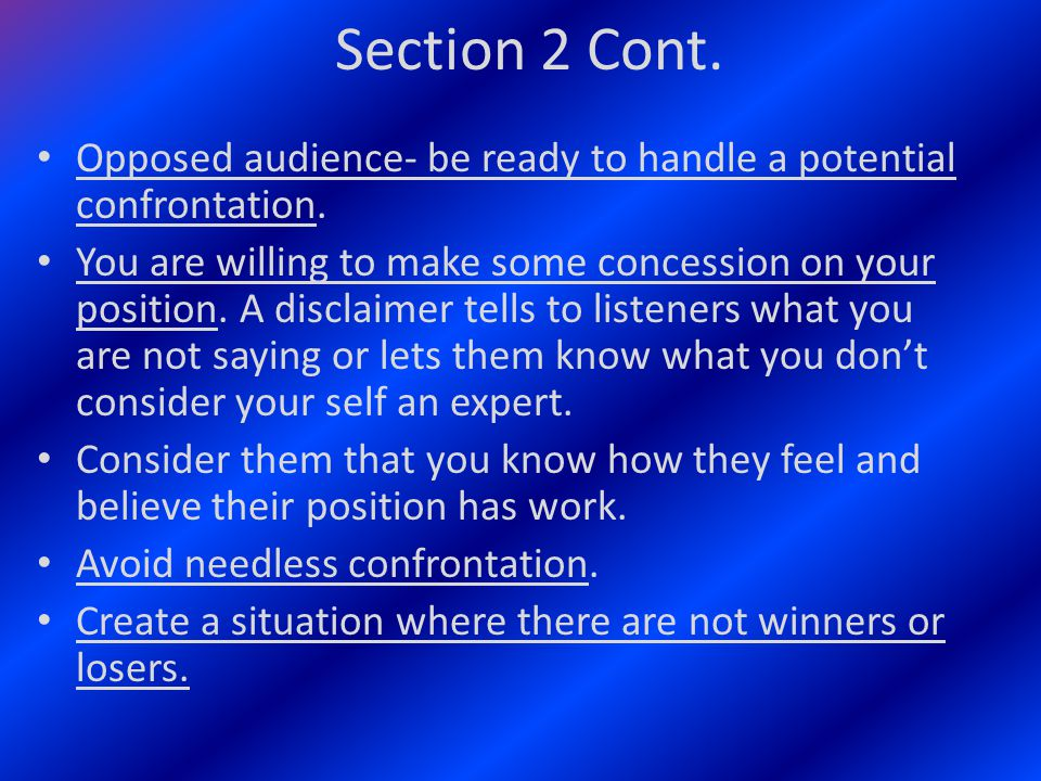 Section 2 Cont. Opposed audience- be ready to handle a potential confrontation.