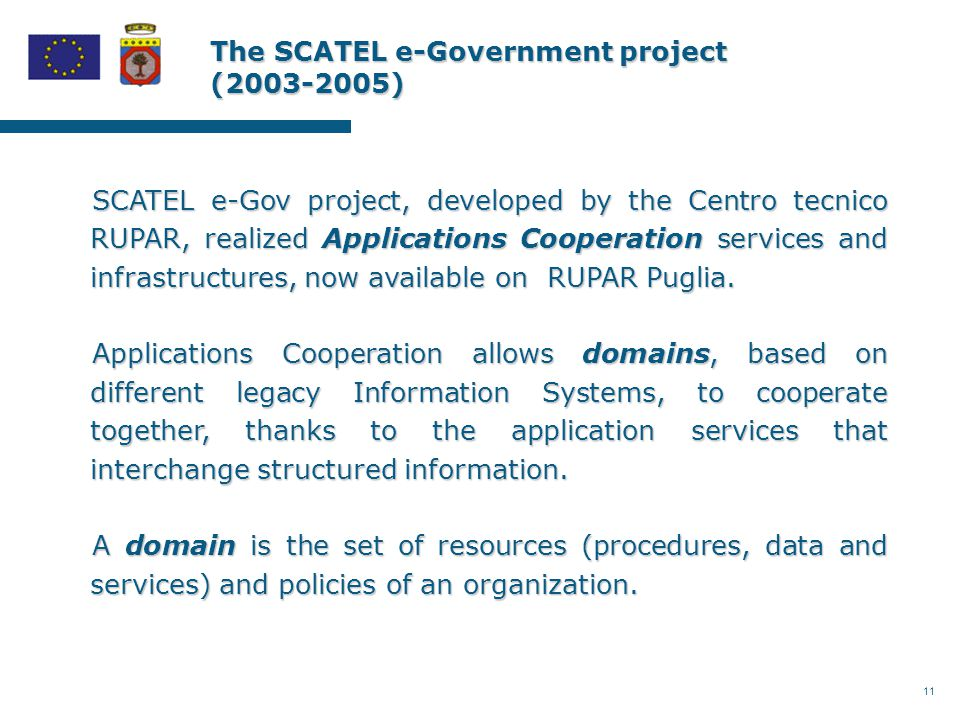 11 The SCATEL e-Government project (2003-2005) SCATEL e-Gov project, developed by the Centro tecnico RUPAR, realized Applications Cooperation services