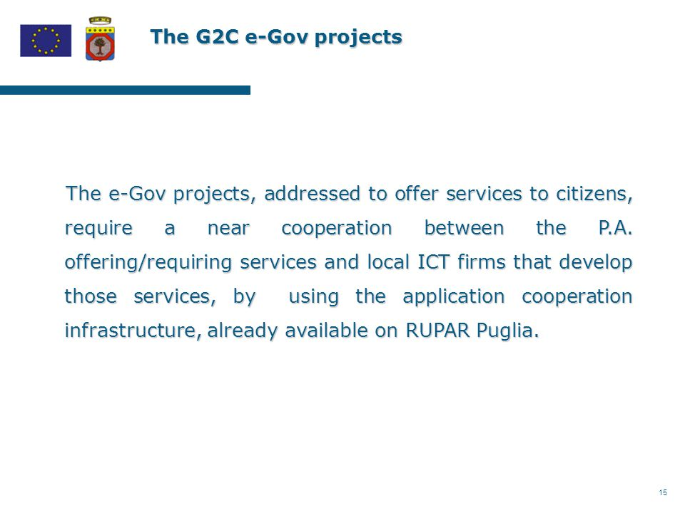 15 The G2C e-Gov projects The e-Gov projects, addressed to offer services to citizens, require a near cooperation between the P.A.