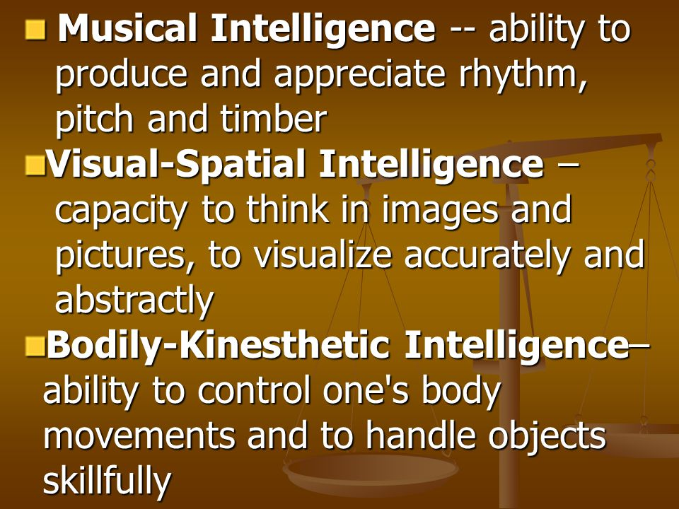 Musical Intelligence -- ability to Musical Intelligence -- ability to produce and appreciate rhythm, produce and appreciate rhythm, pitch and timber p