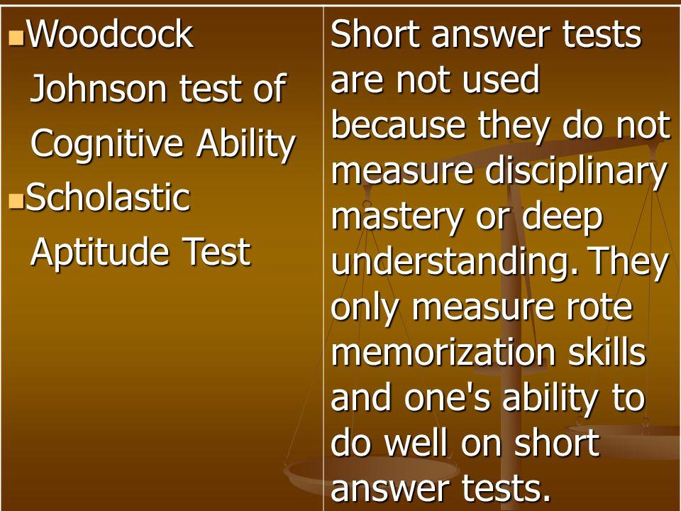 Woodcock Woodcock Johnson test of Johnson test of Cognitive Ability Cognitive Ability Scholastic Scholastic Aptitude Test Aptitude Test Short answer t