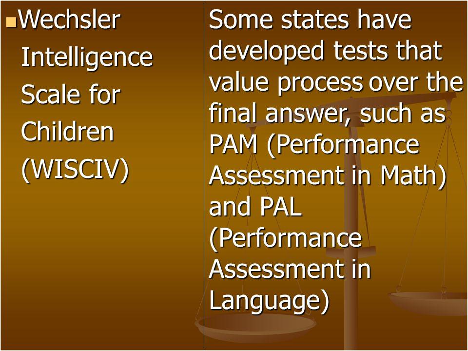 Wechsler Wechsler Intelligence Intelligence Scale for Scale for Children Children (WISCIV) (WISCIV) Some states have developed tests that value proces