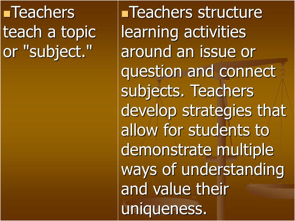 Teachers teach a topic or