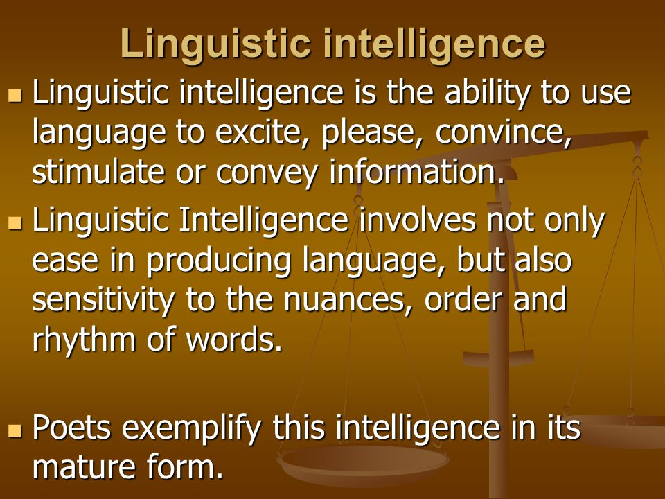 Linguistic intelligence Linguistic intelligence is the ability to use language to excite, please, convince, stimulate or convey information. Linguisti