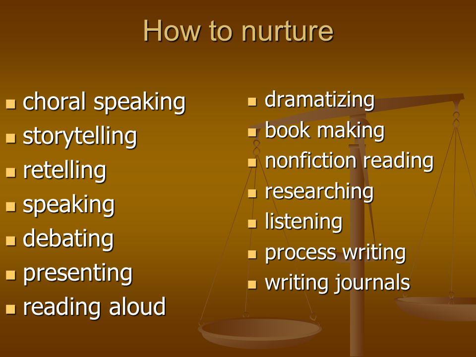How to nurture choral speaking choral speaking storytelling storytelling retelling retelling speaking speaking debating debating presenting presenting