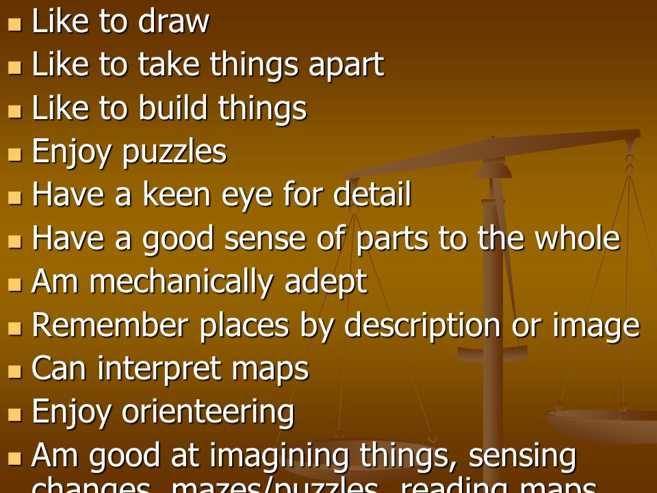 Like to draw Like to draw Like to take things apart Like to take things apart Like to build things Like to build things Enjoy puzzles Enjoy puzzles Ha