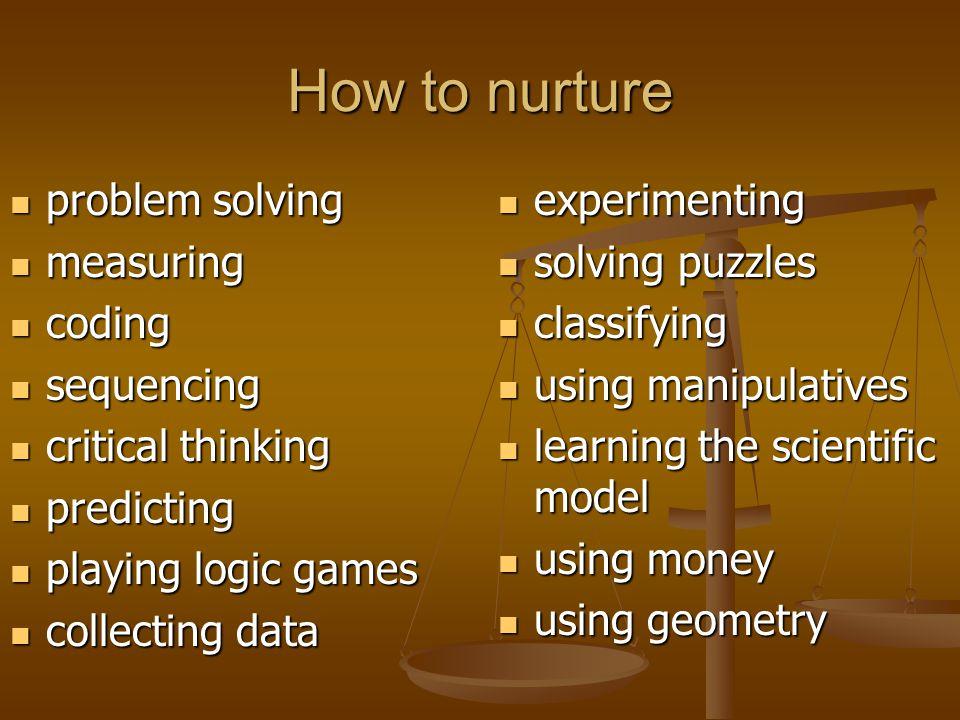 How to nurture problem solving problem solving measuring measuring coding coding sequencing sequencing critical thinking critical thinking predicting